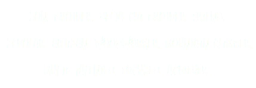 Son. Brother. Delta Chi Brother. Friend. Scholar. Artisan. Woodworker. Mountain Climber. Multi-Talented. Focused. Achiever.